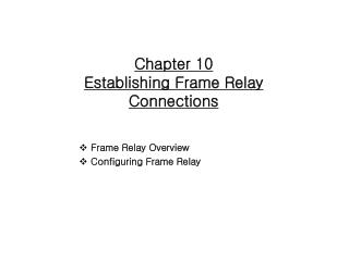 Chapter 10 Establishing Frame Relay Connections