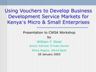 Presentation to CWSA Workshop by William F. Steel Senior Adviser, Private Sector