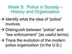 Week 5:  Police in Society   History and Organization