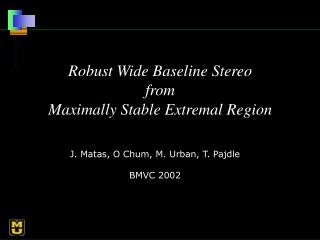 Robust Wide Baseline Stereo from Maximally Stable Extremal Region