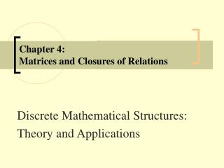 Chapter 4: Matrices and Closures of Relations