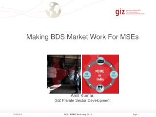 Making BDS Market Work For MSEs Amit Kumar, GIZ Private Sector Development