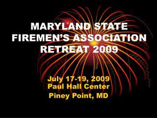 MARYLAND STATE FIREMEN'S ASSOCIATION RETREAT 2009