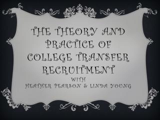 The theory and practice of college transfer recruitment with Heather Pearson & Linda Young