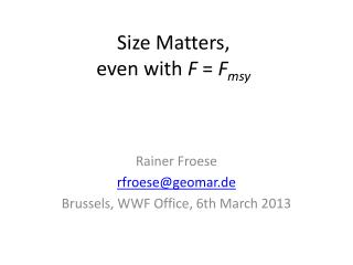 Size Matters,  even with  F  =  F msy