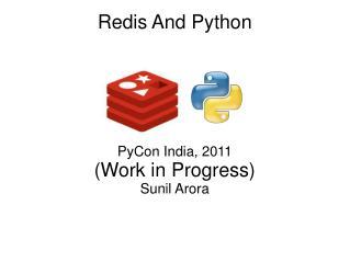 PyCon India, 2011 (Work in Progress) Sunil Arora