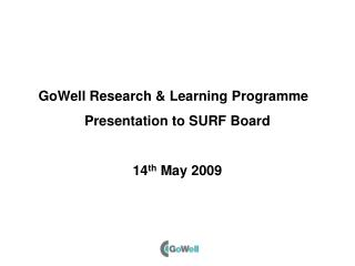 GoWell Research & Learning Programme Presentation to SURF Board 14 th  May 2009