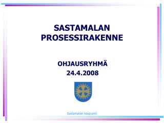 SASTAMALAN PROSESSIRAKENNE