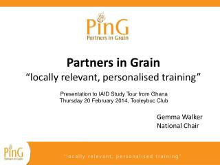 Partners in Grain �locally relevant, personalised training�