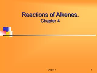Reactions of Alkenes.  Chapter 4