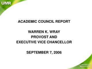 ACADEMIC COUNCIL REPORT WARREN K. WRAY PROVOST AND  EXECUTIVE VICE CHANCELLOR SEPTEMBER 7, 2006