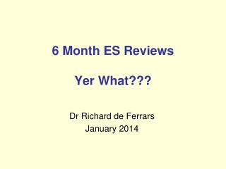 6 Month ES Reviews Yer What???