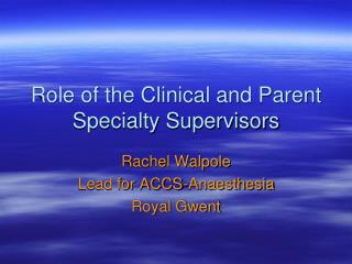 Role of the Clinical and Parent Specialty Supervisors