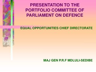 PRESENTATION TO THE PORTFOLIO COMMITTEE OF PARLIAMENT ON DEFENCE