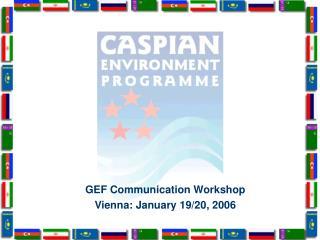 GEF Communication Workshop  Vienna: January 19/20, 2006