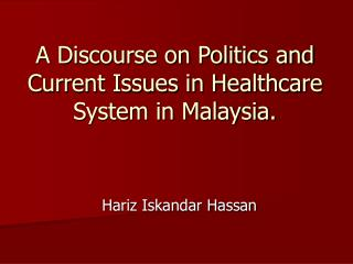 A Discourse on Politics and Current Issues in Healthcare System in Malaysia.
