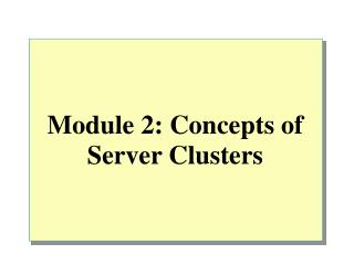 Module 2: Concepts of Server Clusters