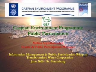 Caspian Environment Programme Public Participation Melina Seyfollahzadeh