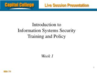Introduction to  Information Systems Security  Training and Policy  Week 1