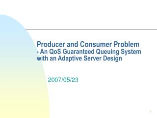 Producer and Consumer Problem - An QoS Guaranteed Queuing System with an Adaptive Server Design