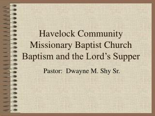 Havelock Community Missionary Baptist Church Baptism and the Lord�s Supper