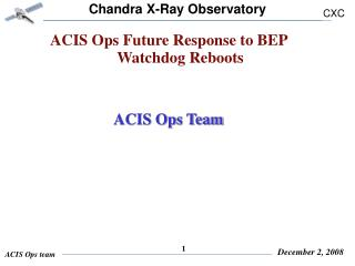 ACIS Ops Future Response to BEP Watchdog Reboots ACIS Ops Team