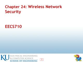 Chapter 24:  Wireless Network Security EECS710