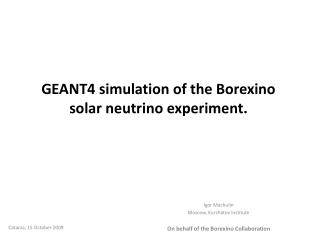 GEANT4 simulation of the Borexino solar neutrino experiment.