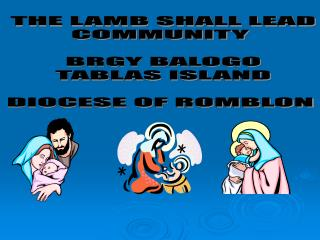 THE LAMB SHALL LEAD COMMUNITY  BRGY BALOGO TABLAS ISLAND DIOCESE OF ROMBLON