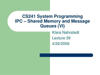 CS241 System Programming  IPC – Shared Memory and Message Queues (VI)
