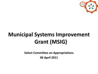 Municipal Systems Improvement Grant (MSIG) Select Committee on Appropriations 06 April 2011