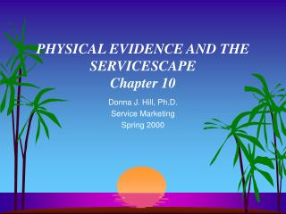 PHYSICAL EVIDENCE AND THE SERVICESCAPE Chapter 10