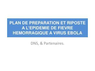 PLAN DE PREPARATION ET RIPOSTE A L'EPIDEMIE DE FIEVRE HEMORRAGIQUE A VIRUS EBOLA