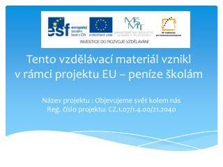 Tento vzdělávací materiál vznikl  v rámci projektu EU – peníze školám