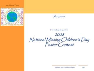Recognizes For participating in the 2008 National Missing Children's Day Poster Contest