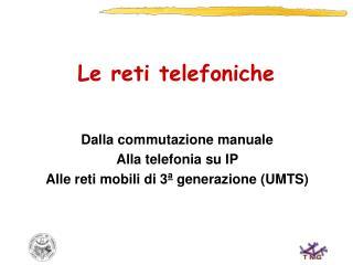 Dalla commutazione manuale Alla telefonia su IP   Alle reti mobili di 3 a  generazione (UMTS)