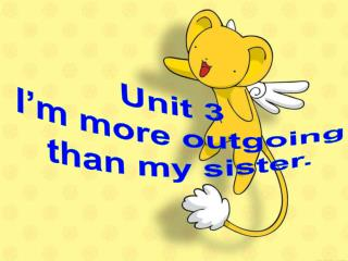 Unit 3  I'm more outgoing than my sister.