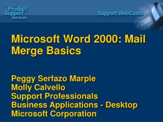 Microsoft Word 2000: Mail Merge Basics   Peggy Serfazo Marple Molly Calvello Support Professionals Business Applications