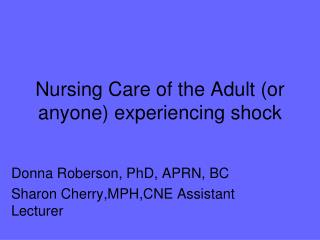 Nursing Care of the Adult (or anyone) experiencing shock