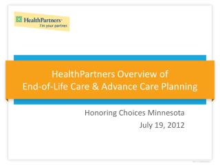 HealthPartners Overview of  End-of-Life Care & Advance Care Planning