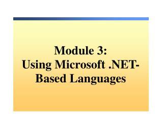 Module  3: Using Microsoft .NET- Based Languages