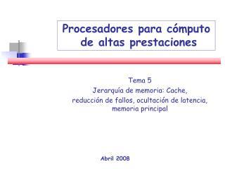 Tema 5 Jerarquía de memoria: Cache, reducción de fallos, ocultación de latencia, memoria principal