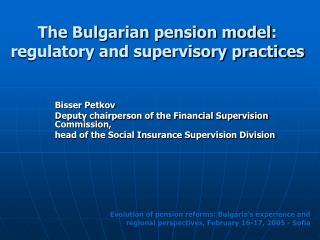 The Bulgarian pension model :  regulatory and supervisory practices
