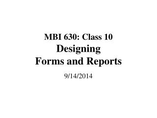 MBI 630: Class 10 Designing Forms and Reports