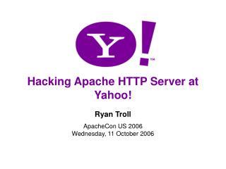 Hacking Apache HTTP Server at Yahoo!