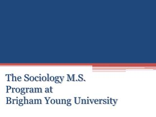 The Sociology M.S. Program at  Brigham Young University