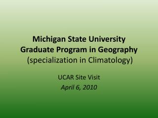 Michigan State University Graduate Program in Geography (specialization in Climatology)