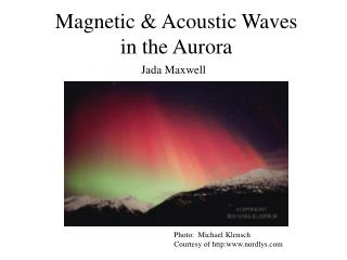 Magnetic & Acoustic Waves in the Aurora