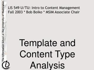 LIS 549 U/TU: Intro to Content Management Fall 2003 * Bob Boiko * MSIM Associate Chair