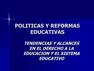 POLITICAS Y REFORMAS EDUCATIVAS